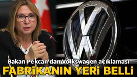 Bakan Pekcan'dan Volkswagen açıklaması: Fabrikanın yeri belli