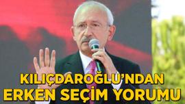 Kılıçdaroğlu'ndan erken seçim yorumu