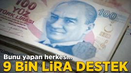 9 bin lira destek! Başvuru yapan herkes...