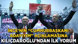 Kılıçdaroğlu'ndan İnce'nin adaylık açıklamasına ilk yorum