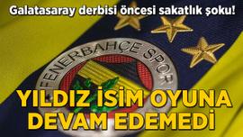 Galatasaray maçı öncesi Fenerbahçe'de sakatlık şoku