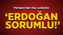 Pompeo: Bölgedeki istikrarsızlıktan Erdoğan sorumludur!