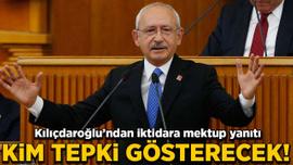 Kılıçdaroğlu'ndan iktidara mektup yanıtı: Kim tepki gösterecek