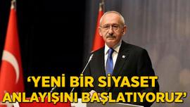 Kılıçdaroğlu: Yeni bir siyaset anlayışını başlatıyoruz