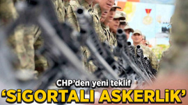 CHP'den er ve erbaşlar için 'sigortalı askerlik' teklifi
