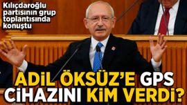 Kemal Kılıçdaroğlu: Adil Öksüz'e GPS cihazını kim verdi
