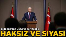 Cumhurbaşkanı Erdoğan'dan UEFA'ya tepki: Siyasi tavrı reddediyoruz