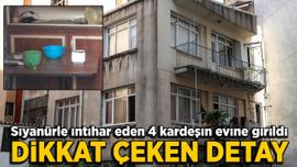 Siyanürle intihar eden 4 kardeşin evine girildi
