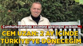 Cem Uzan açıkladı: 2 ay içinde Türkiye'ye döneceğim