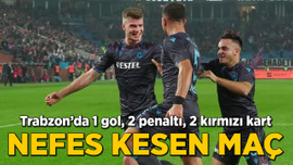 Trabzon'da nefes kesen maç! 1 gol, 2 penaltı, 2 kırmızı kart