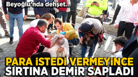 Beyoğlu'nda dehşet: Para vermeyen kadına inşaat demiri sapladı