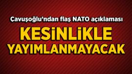 Çavuşoğlu'ndan NATO açıklaması: Kesinlikle yayımlanmayacak