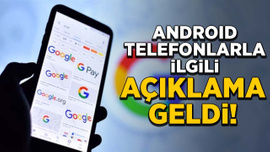 Android telefonlarla ilgili Google'dan yeni açıklama