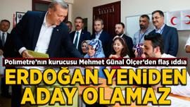 Polimetre'nin kurucusu Ölçer: Erdoğan tekrar aday olamaz