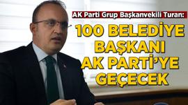 AK Partili Turan: 100 belediye başkanı AK Parti'ye geçecek