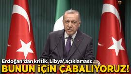 Cumhurbaşkanı Erdoğan kritik 'Libya' açıklaması