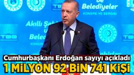 Cumhurbaşkanı Erdoğan sayıyı açıkladı: 1 milyon 92 bin 741 kişi