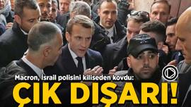 Macron, İsrail polisini kiliseden kovdu!