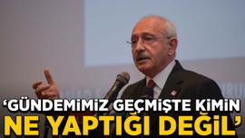 Kılıçdaroğlu: Gündemimiz geçmişte kimin ne yaptığı değil