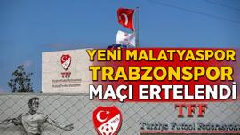 Yeni Malatyaspor-Trabzonspor maçı erteledi