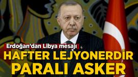 Erdoğan'dan Hafter'e tepki: Paralı askerdir, Kaddafi'ye de ihanet etti