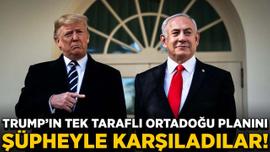 Trump'ın tek taraflı Orta Doğu planını şüpheyle karşıladılar