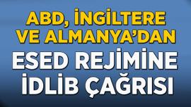 ABD, İngiltere ve Almanya'dan Esed'e İdlib çağrısı