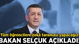 Milli Eğitim Bakanı Selçuk: Türkiye'deki bütün öğrencilere zekâ tarama