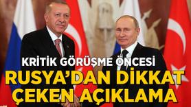 Erdoğan -Putin'in görüşmesine saatler kala Rusya'dan açıklama