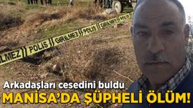 Manisa'da şüpheli ölüm! Arkadaşları cesedini buldu