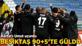 Beşiktaş 90+5'te güldü