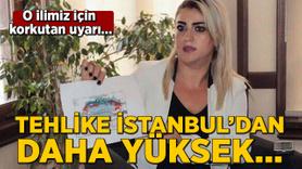 O ilimiz için korkutan uyarı: Tehlike İstanbul'dan daha yüksek