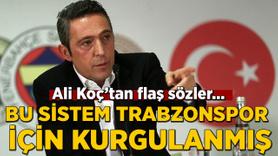 """""""Bu sistem Trabzonspor için kurgulanmış"""""""
