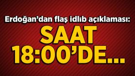 Erdoğan'dan flaş İdlib açıklaması: Saat 18:00'de...