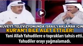 Kuveyt televizyonunda İsrail'i aklamak için Kur'an'ı bile alet ettiler