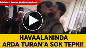 Havaalanında Arda Turan'a şok tepki!