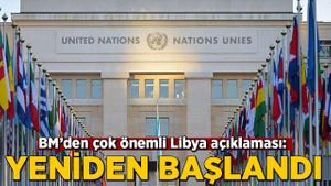 BM'den çok önemli Libya açıklaması: Yeniden başlandı