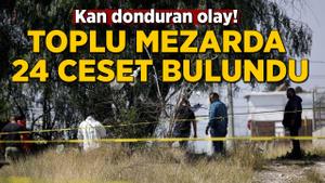 Kan donduran olay! Toplu mezarda 24 ceset bulundu