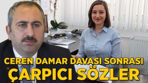 Bakan Gül'den Ceren Damar davası sonrası çarpıcı sözler