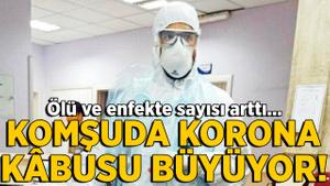 Komşudan korkutan haber! Koronavirüs'ten ölü sayısı yükseliyor...