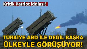 Kritik Patriot iddiası: Türkiye başka ülkeyle görüşüyor!