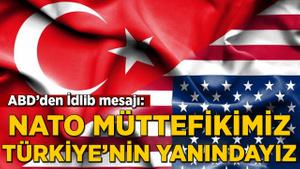 ABD'den İdlib mesajı: NATO müttefikimiz Türkiye'nin yanındayız