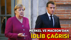 Merkel ve Macron'dan İdlib çağrısı