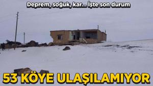 Deprem, soğuk, kar… 53 köye ulaşım sağlanamıyor