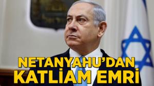 İsrail Başbakanı Netanyahu'dan katliam emri