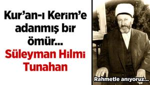 Kur'an-ı Kerim'e adanmış bir ömür: Süleyman Hilmi Tunahan