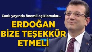 İmamoğlu: Erdoğan bize teşekkür etmeli