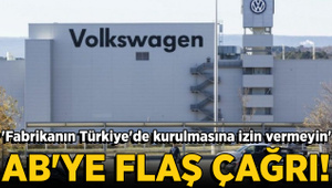 AB'ye çağrı: Türkiye'de Volkswagen fabrikası Türkiye'de kurulmasın