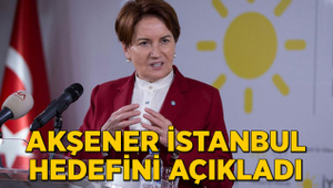 Meral Akşener İstanbul hedefini açıkladı
