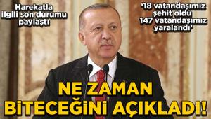 Cumhurbaşkanı Erdoğan, harekatın ne zaman biteceğini açıkladı!